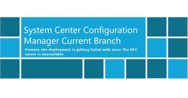 Configmgr Current branch Primary site deployment is getting failed